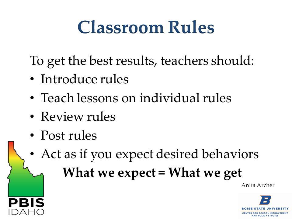 To get the best results, teachers should: Introduce rules Teach lessons on individual rules Review rules Post rules Act as if you expect desired behav