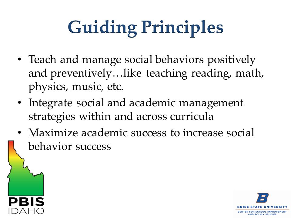 Teach and manage social behaviors positively and preventively…like teaching reading, math, physics, music, etc. Integrate social and academic manageme