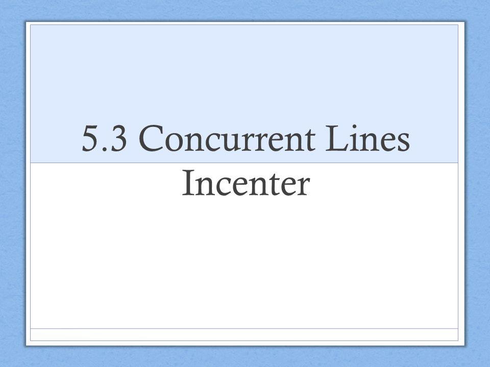 5.3 Concurrent Lines Incenter