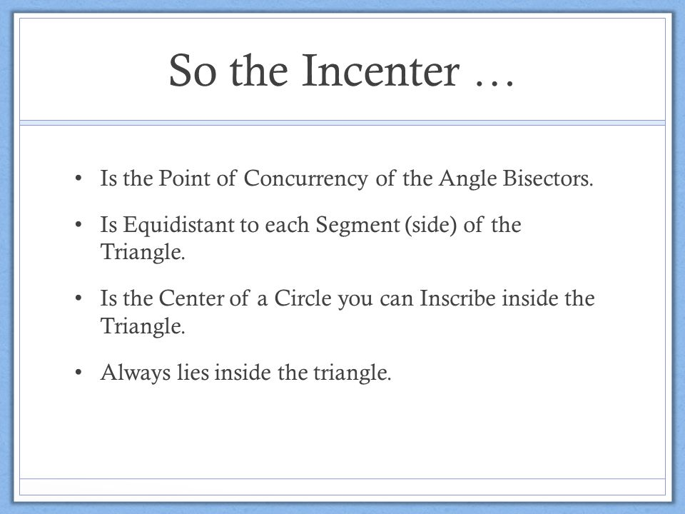 So the Incenter … Is the Point of Concurrency of the Angle Bisectors.