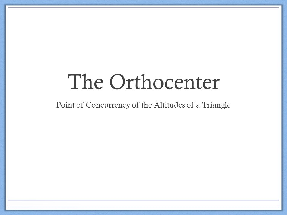 The Orthocenter Point of Concurrency of the Altitudes of a Triangle