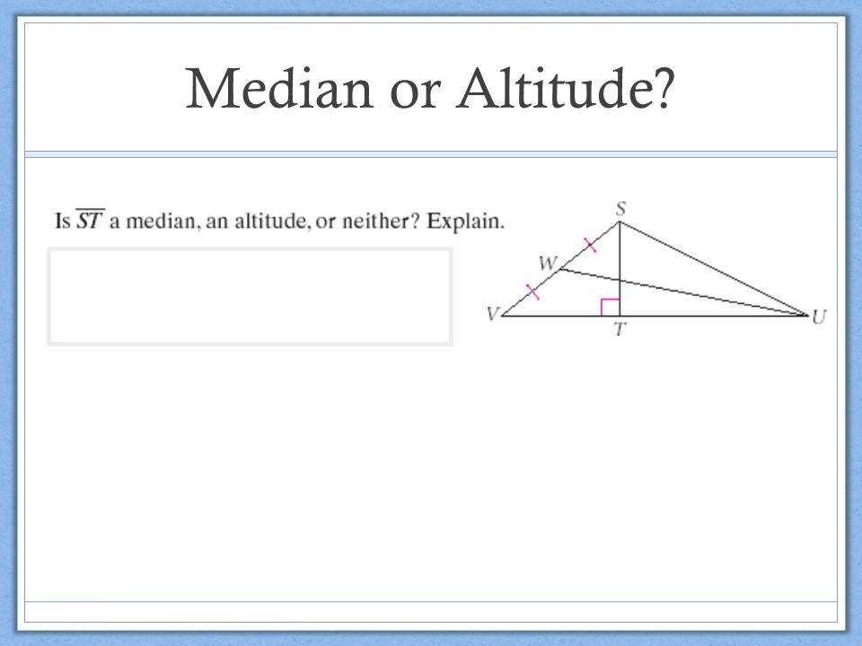 Median or Altitude?