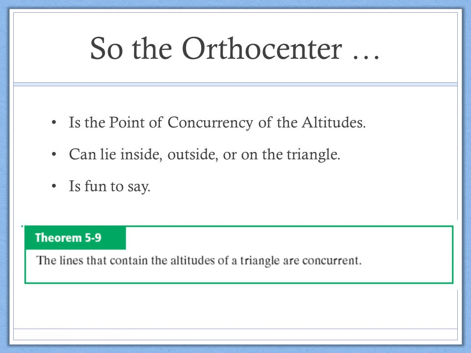 So the Orthocenter … Is the Point of Concurrency of the Altitudes.