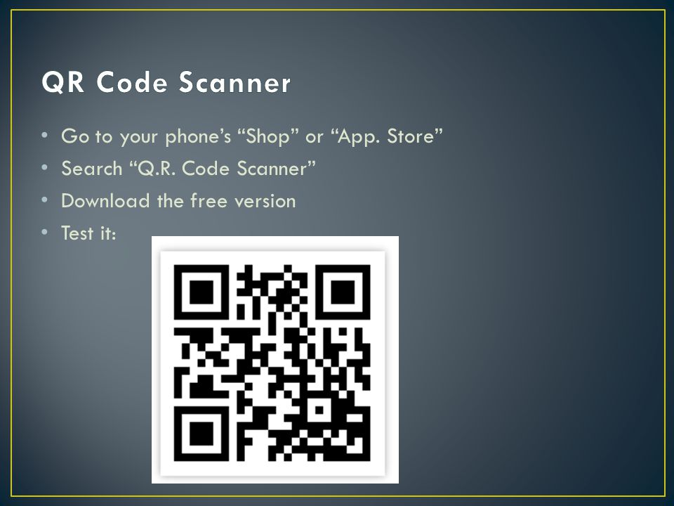 Go to your phone's Shop or App. Store Search Q.R.