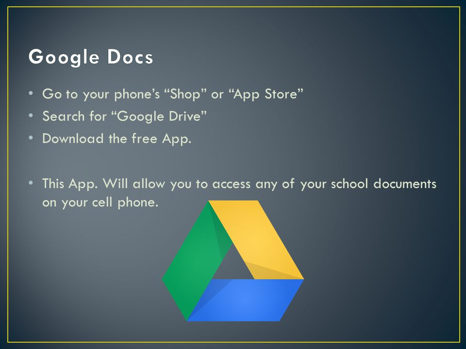 Go to your phone's Shop or App Store Search for Google Drive Download the free App.