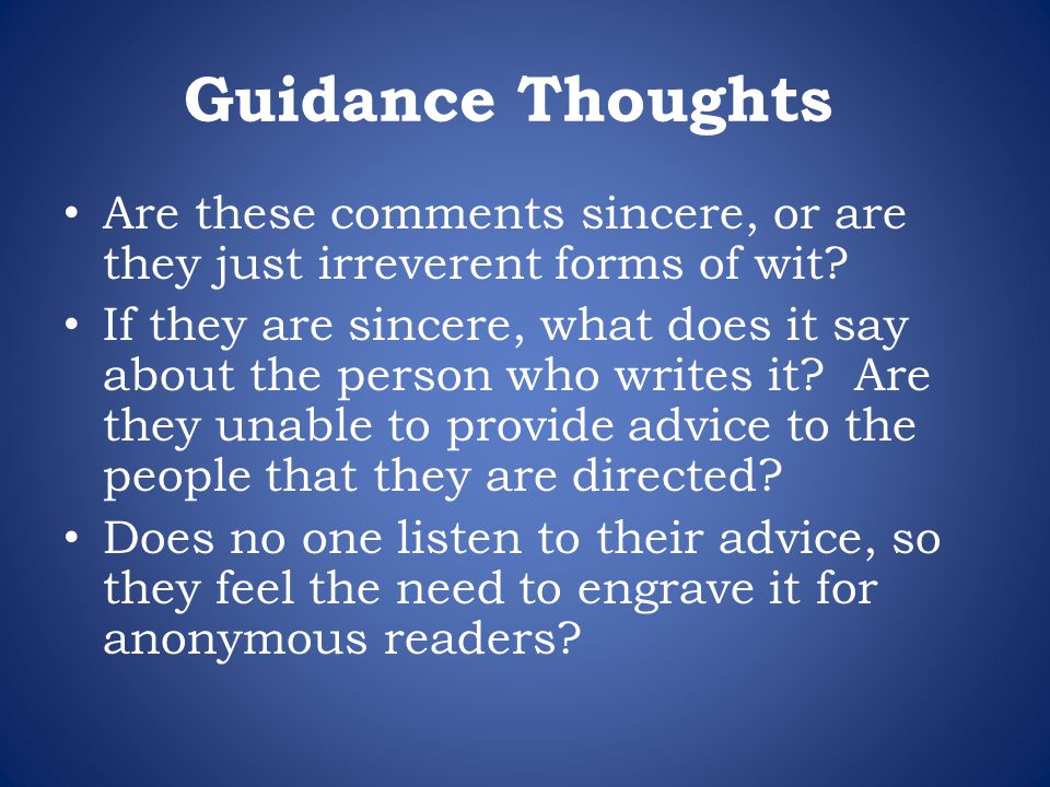 Guidance Thoughts Are these comments sincere, or are they just irreverent forms of wit? If they are sincere, what does it say about the person who wri