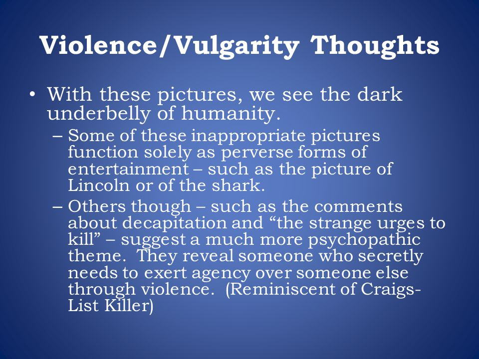 Violence/Vulgarity Thoughts With these pictures, we see the dark underbelly of humanity. – Some of these inappropriate pictures function solely as per