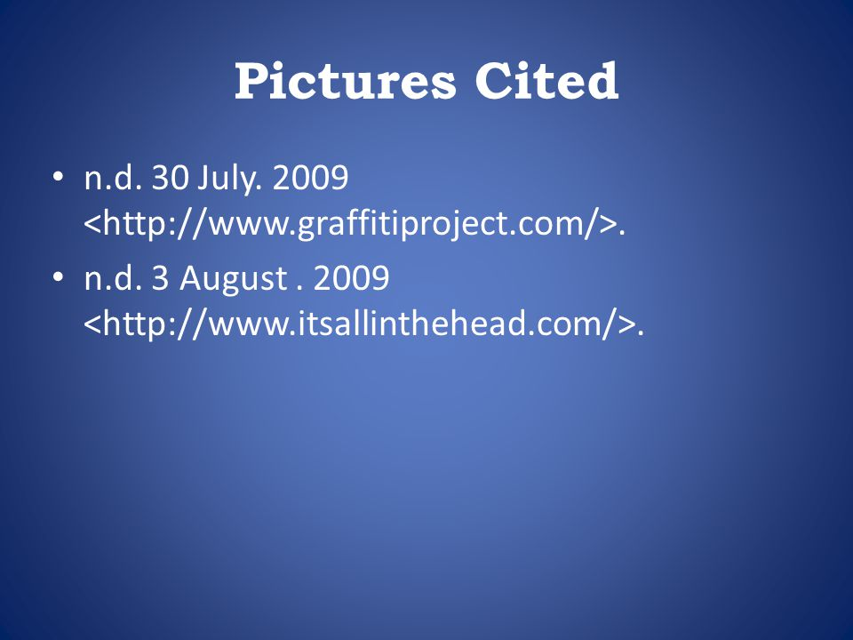 Pictures Cited n.d. 30 July. 2009. n.d. 3 August. 2009.