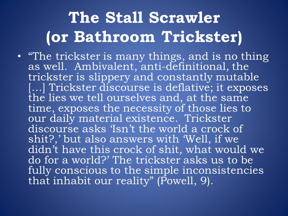 """The Stall Scrawler (or Bathroom Trickster) """"The trickster is many things, and is no thing as well. Ambivalent, anti-definitional, the trickster is sli"""