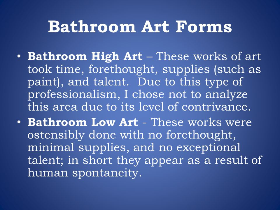 Bathroom Art Forms Bathroom High Art – These works of art took time, forethought, supplies (such as paint), and talent. Due to this type of profession
