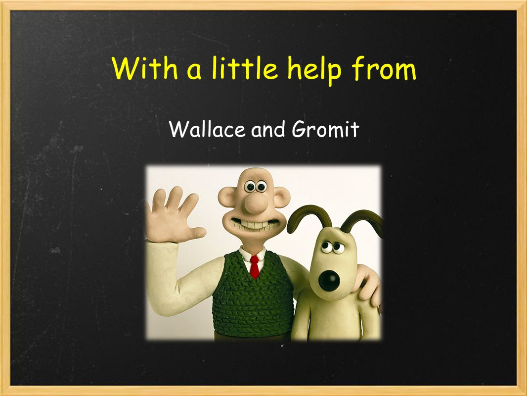 With a little help from Wallace and Gromit