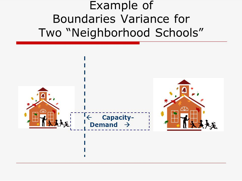 Example of Boundaries Variance for Two Neighborhood Schools  Capacity- Demand 