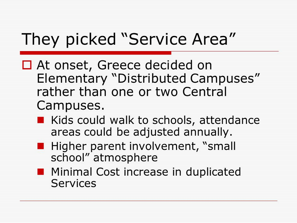 They picked Service Area  At onset, Greece decided on Elementary Distributed Campuses rather than one or two Central Campuses.