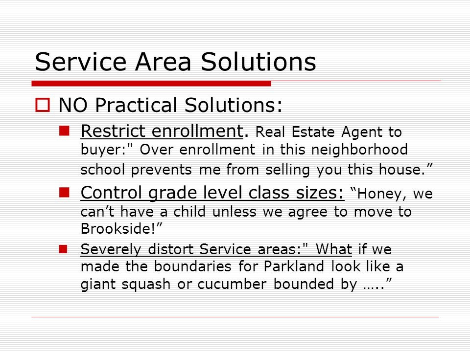 Service Area Solutions  NO Practical Solutions: Restrict enrollment. Real Estate Agent to buyer: