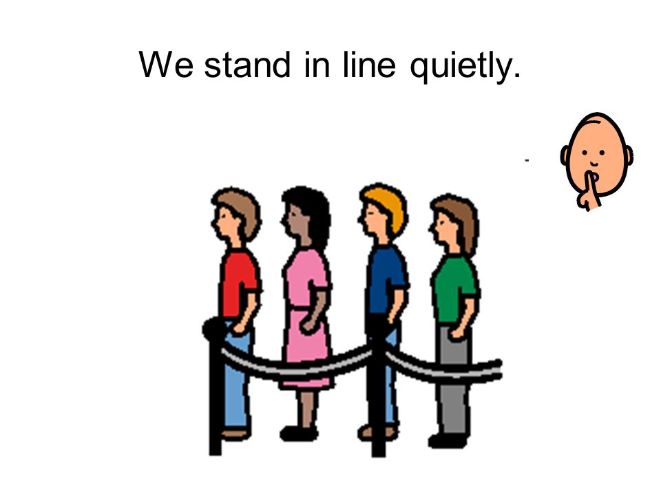 Before we go, we stand in line.