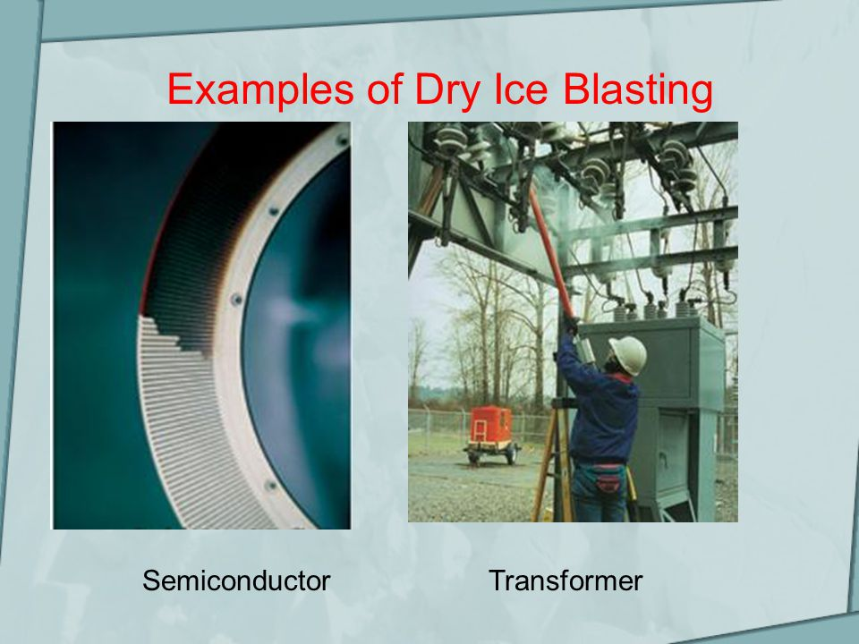 Examples of Dry Ice Blasting TransformerSemiconductor