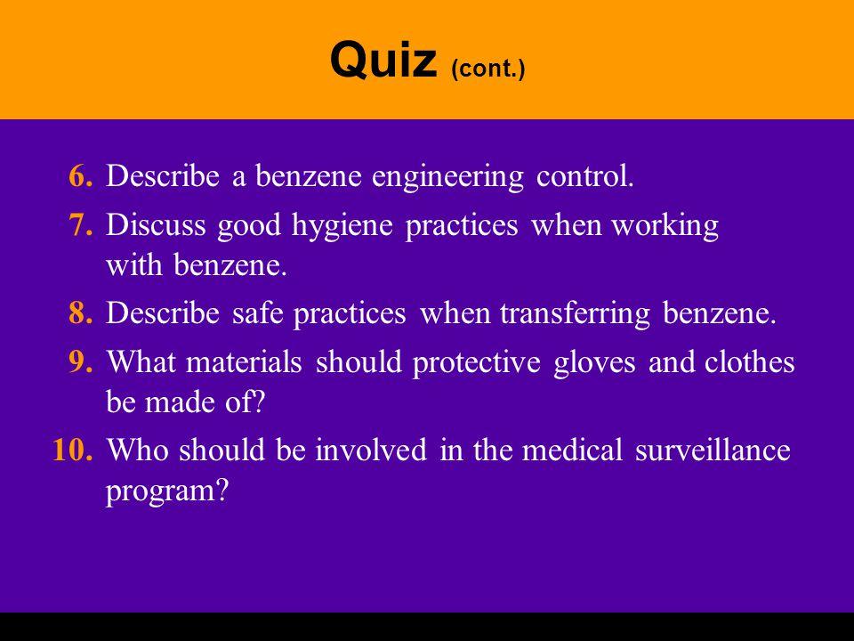 Quiz (cont.) 6.Describe a benzene engineering control.
