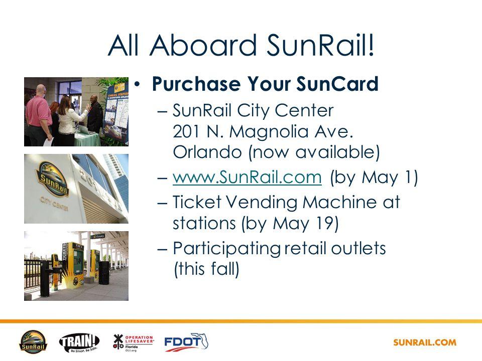 All Aboard SunRail. Purchase Your SunCard – SunRail City Center 201 N.