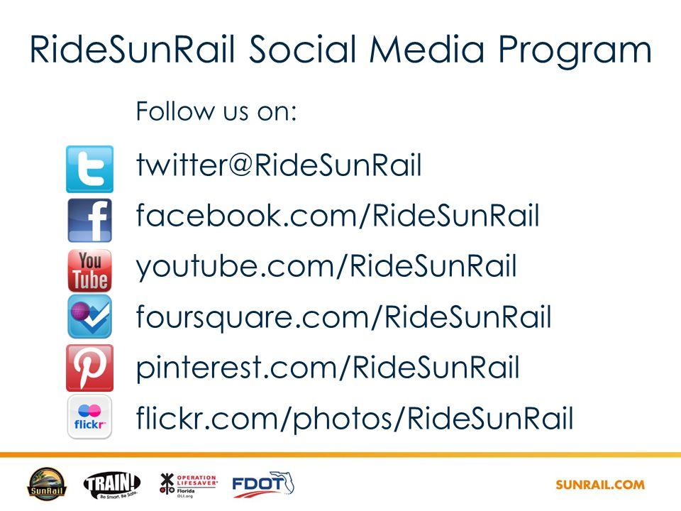 RideSunRail Social Media Program Follow us on: twitter@RideSunRail facebook.com/RideSunRail youtube.com/RideSunRail foursquare.com/RideSunRail pinterest.com/RideSunRail flickr.com/photos/RideSunRail