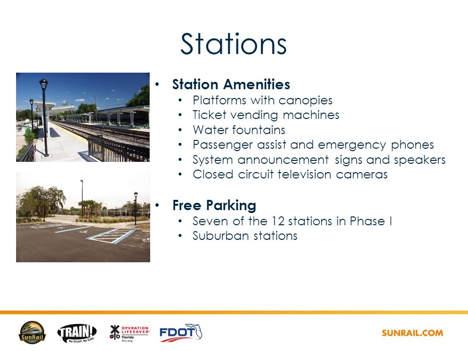 Stations Station Amenities Platforms with canopies Ticket vending machines Water fountains Passenger assist and emergency phones System announcement signs and speakers Closed circuit television cameras Free Parking Seven of the 12 stations in Phase I Suburban stations