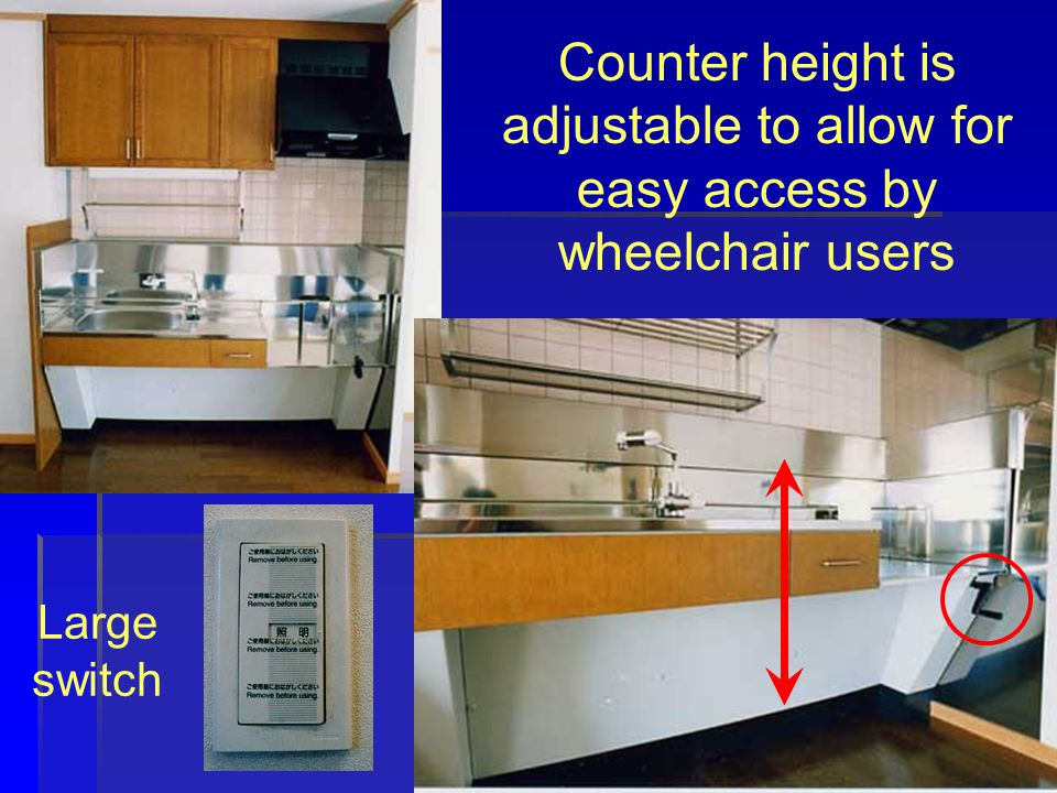 Counter height is adjustable to allow for easy access by wheelchair users Large switch