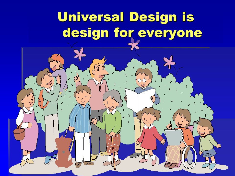 Introduction of Universal Design  Spreading of Act for building welfare town Act for building welfare town  Human Rights  Independent living of disabled people  Creating of society by irrespective of age and gender