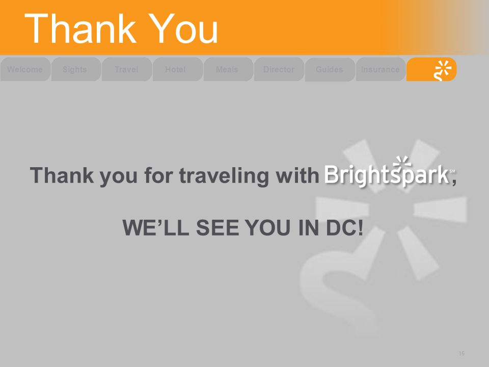 Thank You 15 SightsTravelHotelMealsDirectorWelcomeInsuranceGuides Thank you for traveling with, WE'LL SEE YOU IN DC!