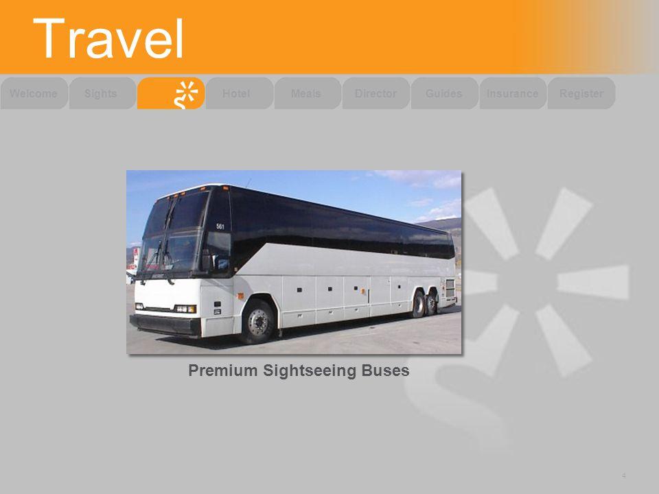 Travel 4 SightsWelcomeHotelMealsDirectorGuidesInsuranceRegister Premium Sightseeing Buses