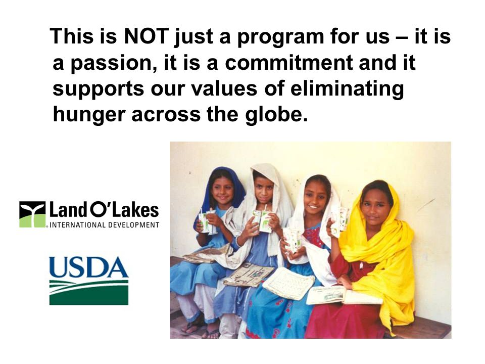 32 This is NOT just a program for us – it is a passion, it is a commitment and it supports our values of eliminating hunger across the globe.