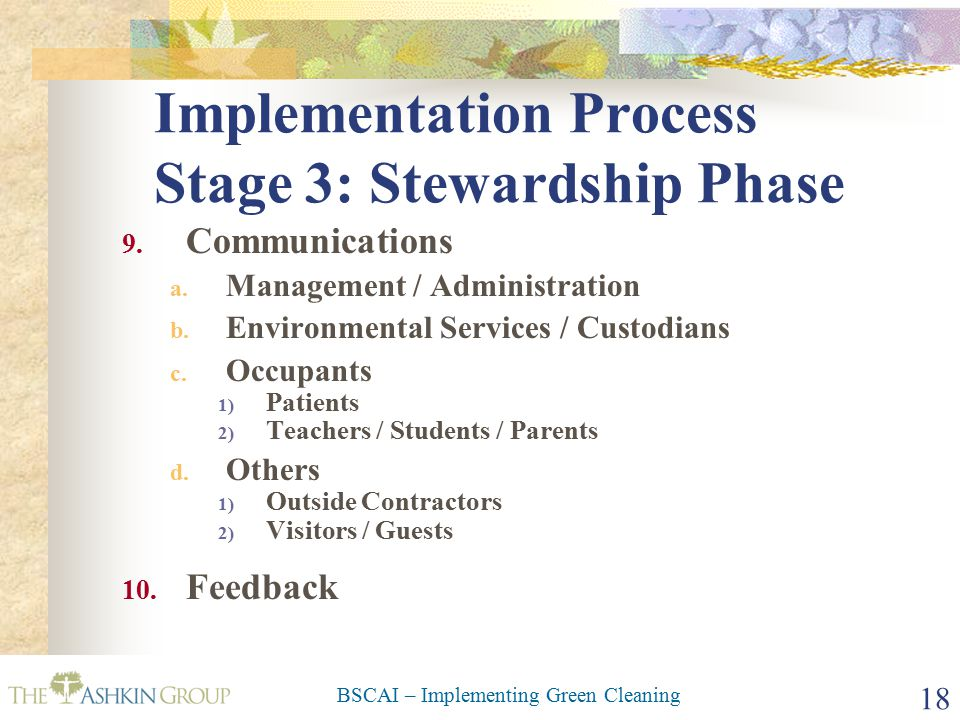 BSCAI – Implementing Green Cleaning 18 Implementation Process Stage 3: Stewardship Phase 9.