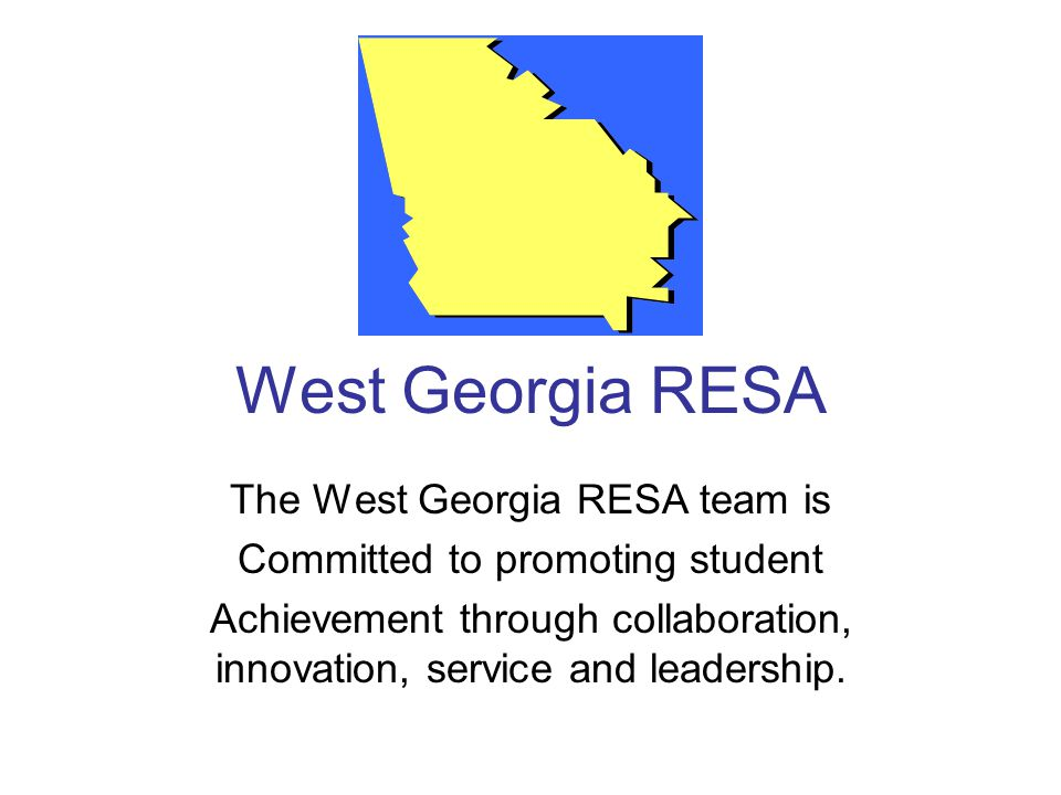 West Georgia RESA The West Georgia RESA team is Committed to promoting student Achievement through collaboration, innovation, service and leadership.