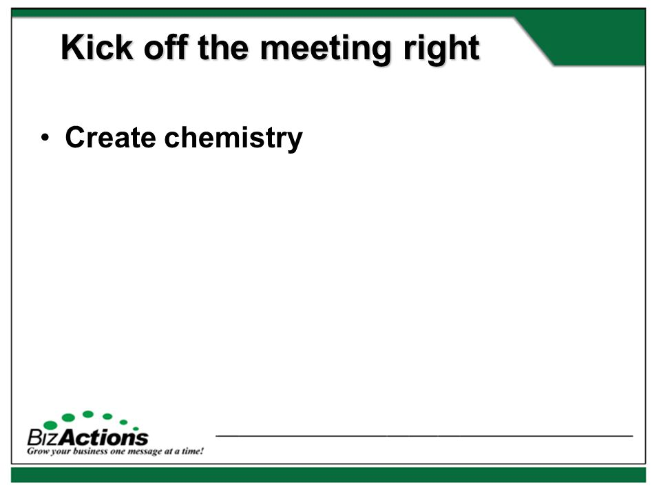 Create chemistry Kick off the meeting right