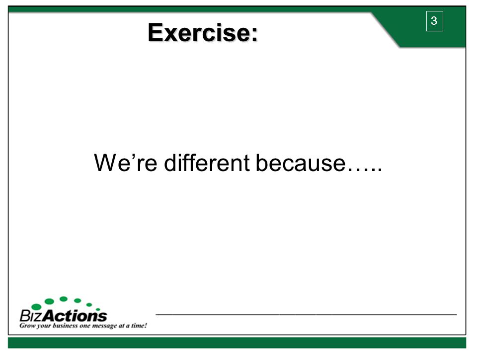We're different because….. Exercise: 3