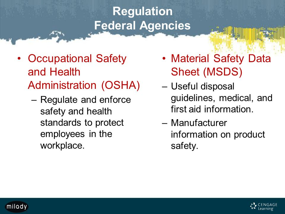 Regulation Federal Agencies Occupational Safety and Health Administration (OSHA) –Regulate and enforce safety and health standards to protect employee