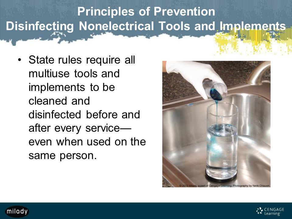 Principles of Prevention Disinfecting Nonelectrical Tools and Implements State rules require all multiuse tools and implements to be cleaned and disin
