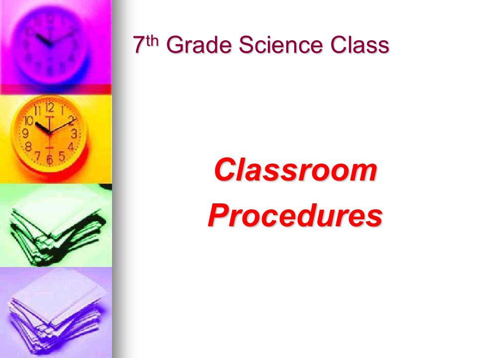 7 th Grade Science Class ClassroomProcedures