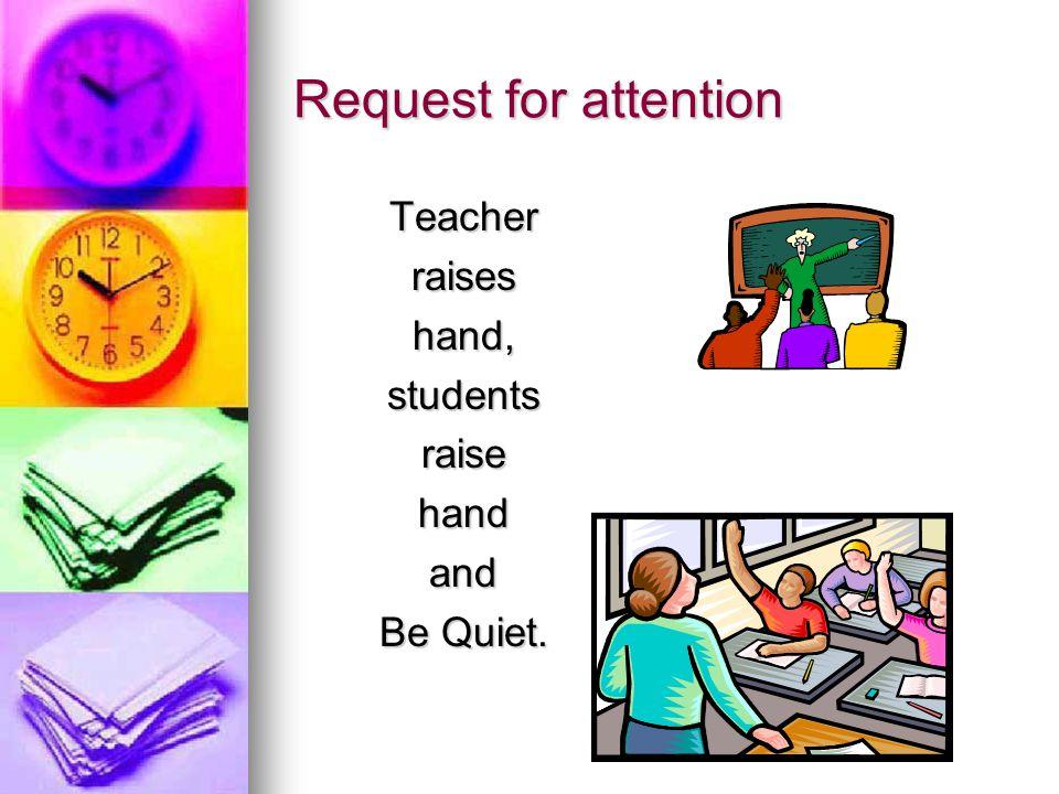 Request for attention Teacherraiseshand,studentsraisehandand Be Quiet.