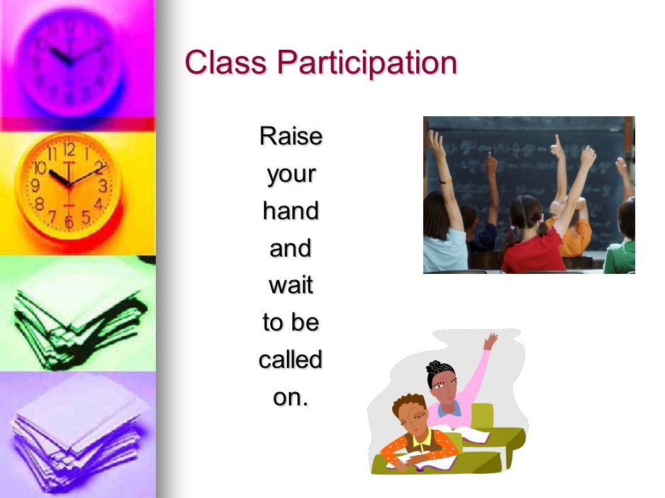 Class Participation Raiseyourhandandwait to be calledon.