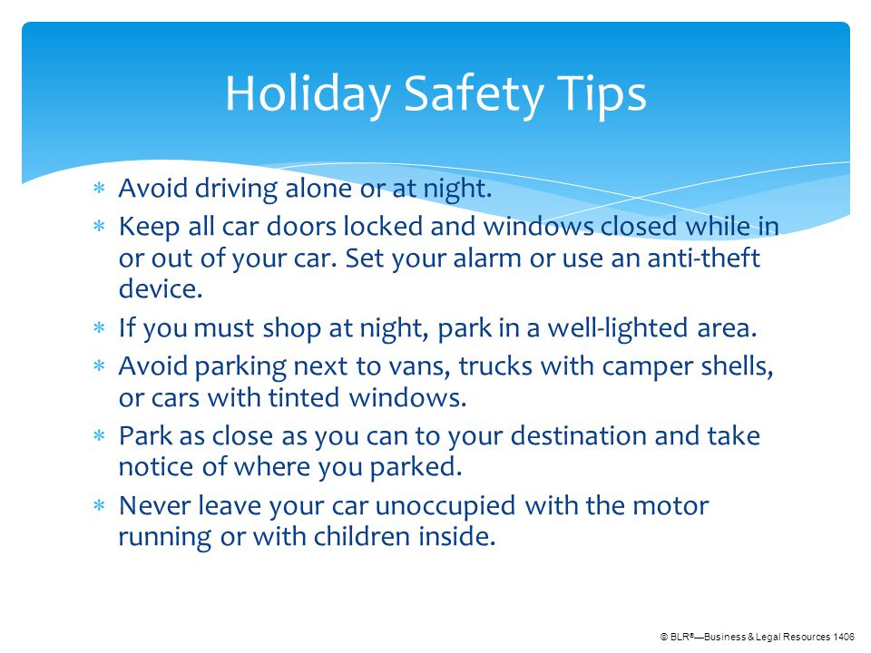 © BLR ® —Business & Legal Resources 1406  Avoid driving alone or at night.