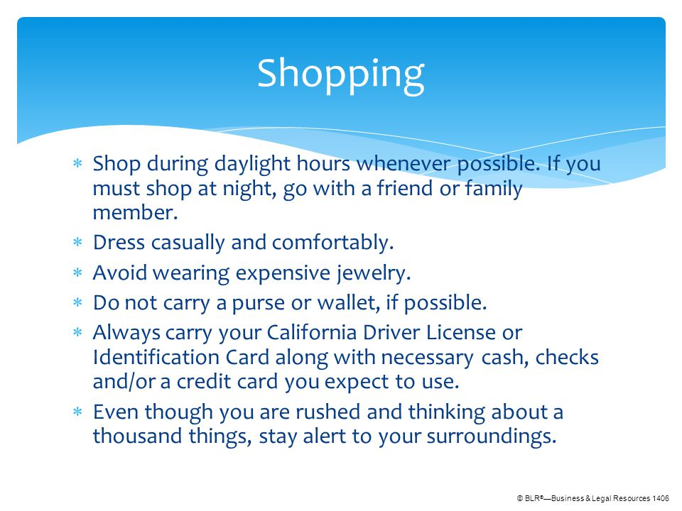 © BLR ® —Business & Legal Resources 1406  Shop during daylight hours whenever possible.