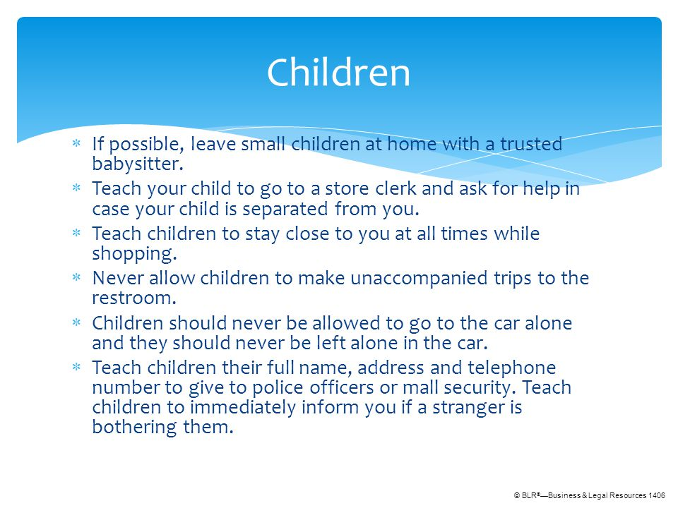 © BLR ® —Business & Legal Resources 1406  If possible, leave small children at home with a trusted babysitter.