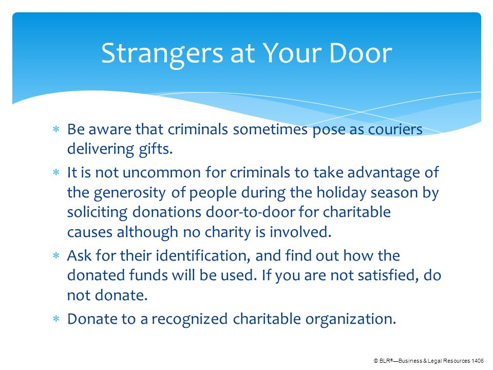 © BLR ® —Business & Legal Resources 1406  Be aware that criminals sometimes pose as couriers delivering gifts.