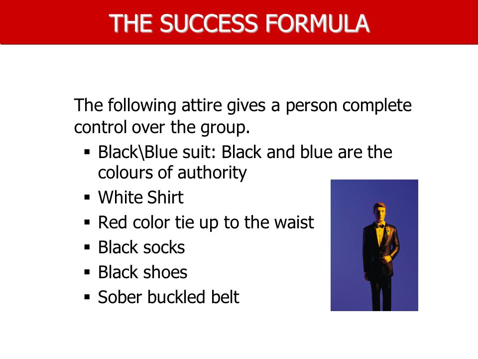 THE SUCCESS FORMULA The following attire gives a person complete control over the group.