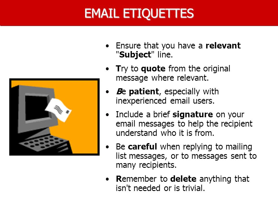 EMAIL ETIQUETTES Ensure that you have a relevant Subject line.