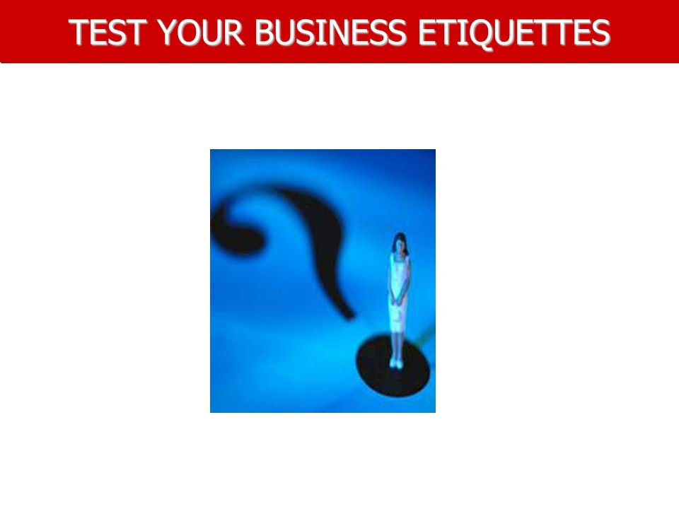 TEST YOUR BUSINESS ETIQUETTES