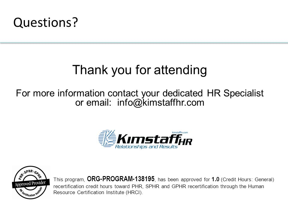 Thank you for attending For more information contact your dedicated HR Specialist or email: info@kimstaffhr.com Questions.