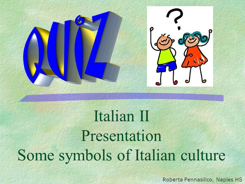 Italian II Presentation Some symbols of Italian culture Roberta Pennasilico, Naples HS