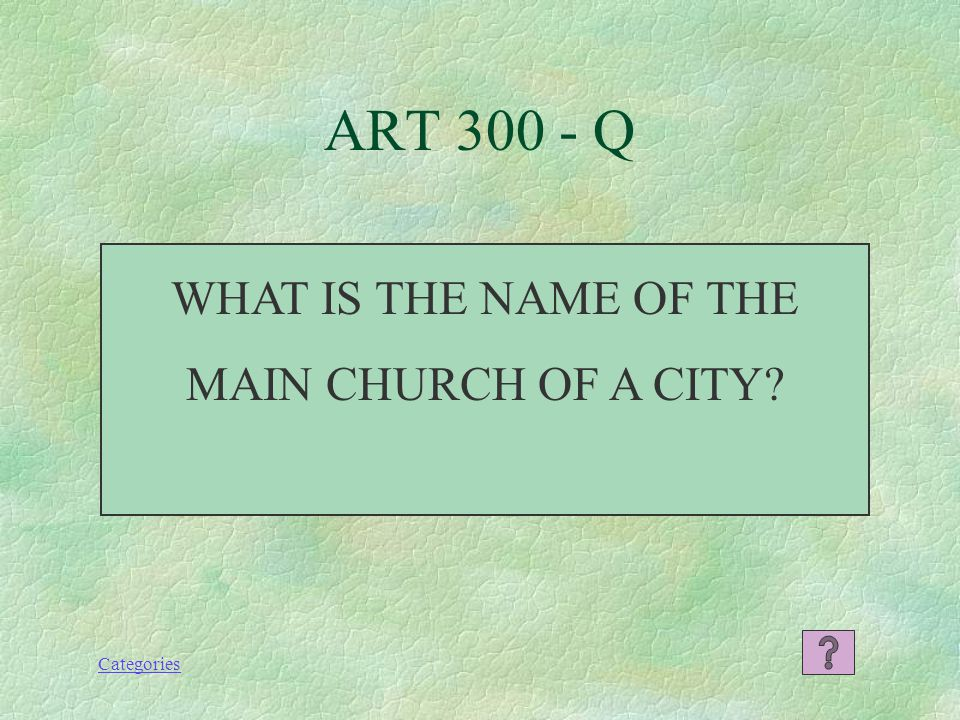 Categories ART 300 - Q WHAT IS THE NAME OF THE MAIN CHURCH OF A CITY?