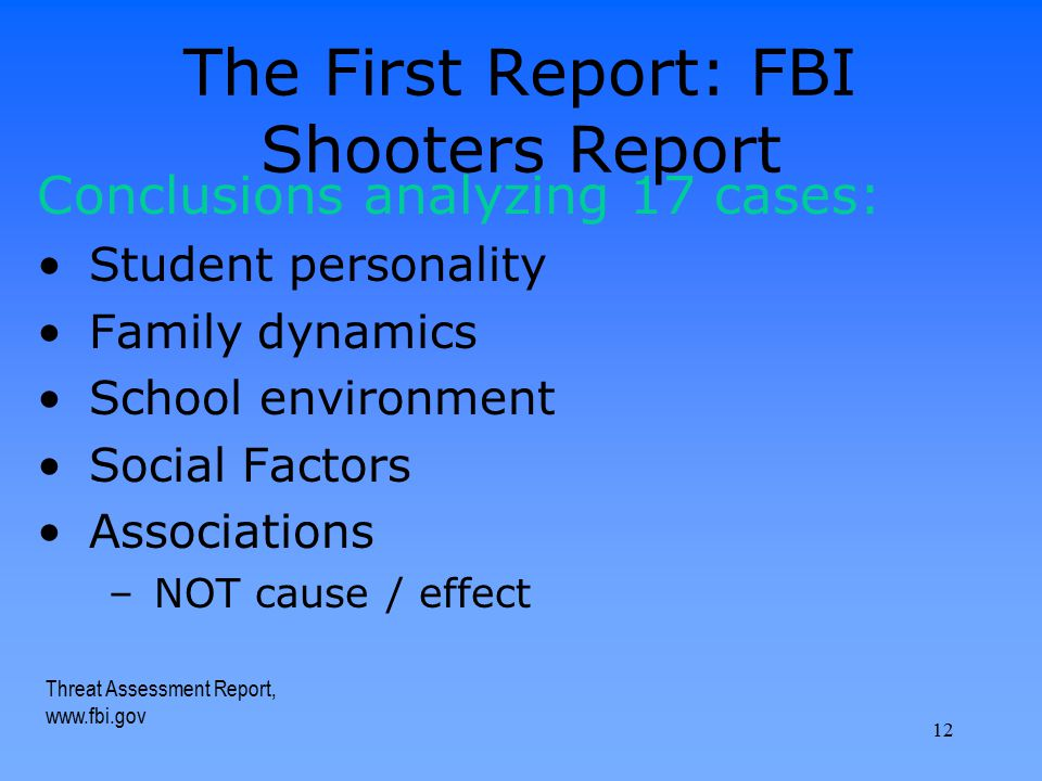 The First Report: FBI Shooters Report Conclusions analyzing 17 cases: Student personality Family dynamics School environment Social Factors Associatio