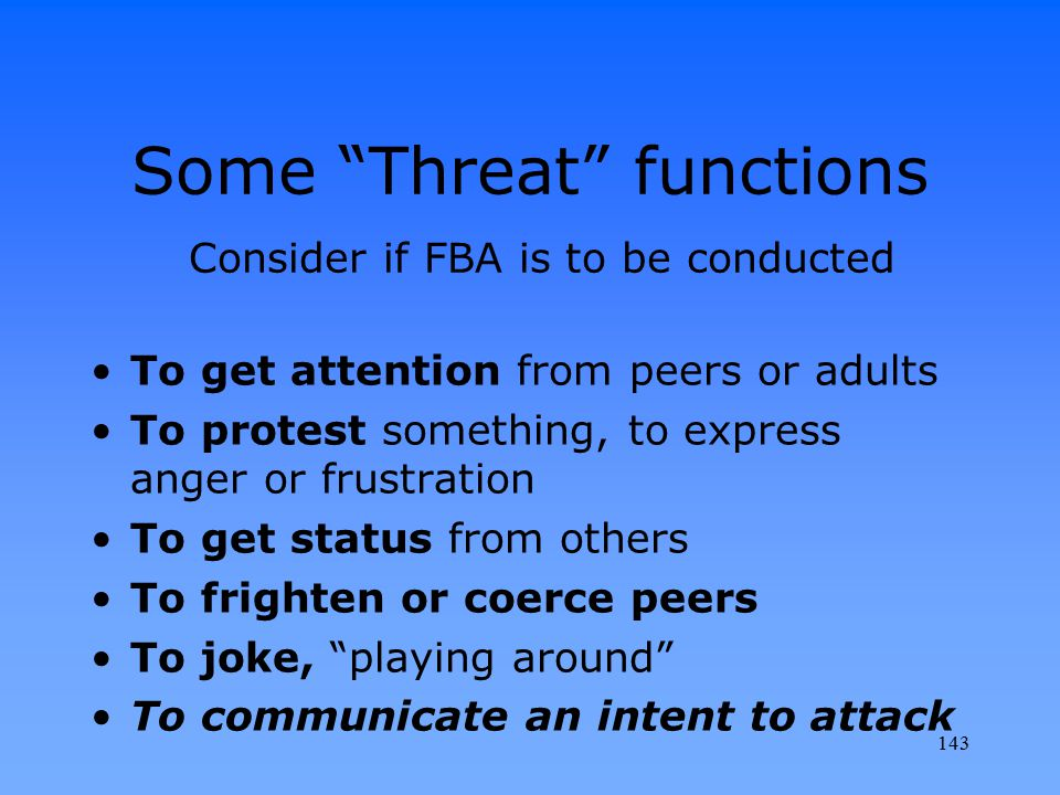 """Some """"Threat"""" functions Consider if FBA is to be conducted To get attention from peers or adults To protest something, to express anger or frustration"""